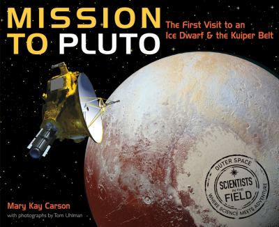 cover of Mission to Pluto: The First Visit to an Ice Dwarf and the Kuiper Belt