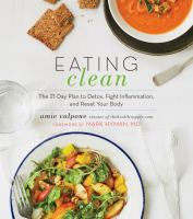 Eating Clean : The 21-day Plan To Detox, Fight Inflammation, And Reset Your Body by Valpone, Amie © 2016 (Added: 8/17/16)