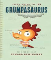 Field+guide+to+the+grumpasaurus by Hemingway, Edward © 2016 (Added: 6/27/16)