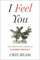 I Feel You : The Surprising Power Of Extreme Empathy by Beam, Cris © 2018 (Added: 10/11/18)