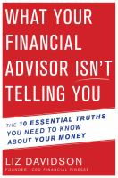 What Your Financial Advisor Isn't Telling You : The 10 Essential Truths You Need To Know About Your Money by Davidson, Liz © 2016 (Added: 4/27/16)