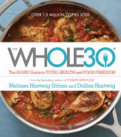 The Whole30 : The 30-day Guide To Total Health And Food Freedom by Hartwig, Melissa © 2015 (Added: 8/18/15)