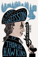 The Last Confession Of Thomas Hawkins by Hodgson, Antonia © 2016 (Added: 5/18/16)