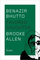 Benazir Bhutto : Favored Daughter by Allen, Brooke © 2016 (Added: 4/19/16)