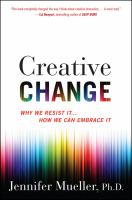 Creative Change : Why We Resist It ... How We Can Embrace It by Mueller, Jennifer © 2017 (Added: 5/22/17)