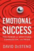 Emotional Success : The Power Of Gratitude, Compassion, And Pride by DeSteno, David © 2018 (Added: 4/12/18)