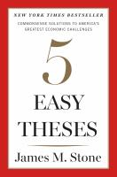Five Easy Theses : Commonsense Solutions To America's Greatest Economic Challenges by Stone, James M. (James Martin) © 2016 (Added: 6/27/16)