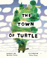 The+town+of+turtle by Cuevas, Michelle © 2018 (Added: 5/4/18)