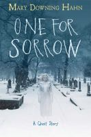 One+for+sorrow++a+ghost+story by Hahn, Mary Downing © 2017 (Added: 8/2/17)