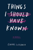 Things I Should Have Known : A Novel by LaZebnik, Claire Scovell © 2017 (Added: 7/22/17)