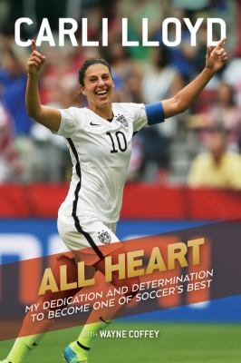 cover of All Heart: My Dedication And Determination To Become One Of Soccer's Best