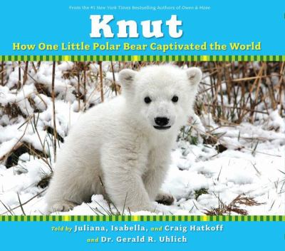 Details about Knut: How One Little Polar Bear Captivated The World