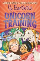 Pip+bartletts+guide+to+unicorn+training by Pearce, Jackson © 2017 (Added: 2/28/17)