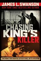 Chasing King's Killer : The Hunt For Martin Luther King, Jr.'s Assassin by Swanson, James L. © 2018 (Added: 3/21/18)