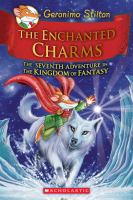 The+enchanted+charms++the+seventh+adventure+in+the+kingdom+of+fantasy by Stilton, Geronimo © 2015 (Added: 9/1/16)