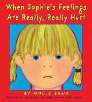 When+sophies+feelings+are+really+really+hurt by Bang, Molly © 2015 (Added: 1/25/16)