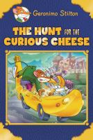 The+hunt+for+the+curious+cheese by Stilton, Geronimo © 2015 (Added: 8/31/16)