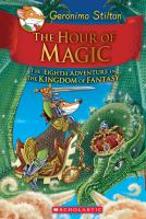 The+hour+of+magic++the+eighth+adventure+in+the+kingdom+of+fantasy by Stilton, Geronimo © 2016 (Added: 8/31/16)