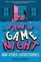 Family+game+night+and+other+catastrophes by Lambert, Mary E. © 2017 (Added: 3/2/17)
