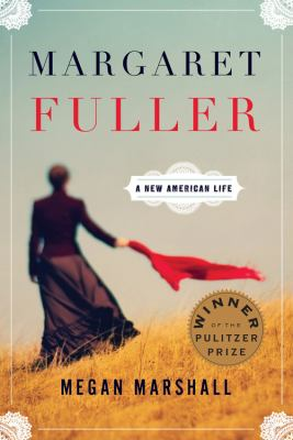 Margaret Fuller : A New American Life