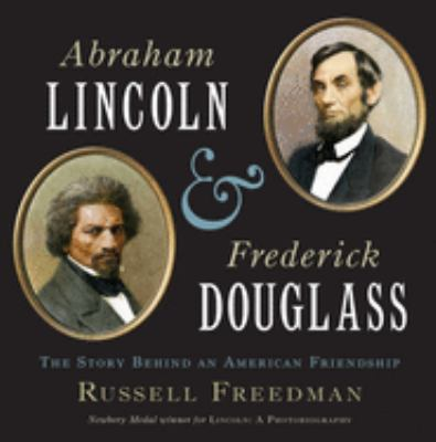 cover photo: Abraham Lincoln and Frederick Douglass:  The Story Behind an American Friendship