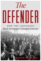 The Defender: How the Legendary Black Newspaper Changed America: From the Age of the Pullman Porters to the Age of Obama