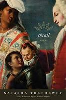 Thrall : Poems by Trethewey, Natasha D. © 2015 (Added: 7/18/17)