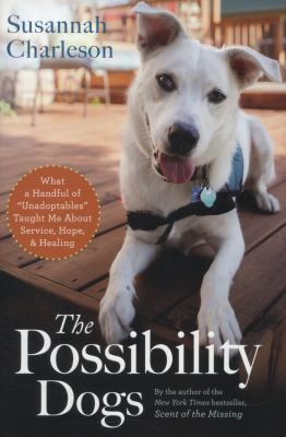 "Details about The possibility dogs : what a handful of ""unadoptables"" taught me about service, hope, and healing"