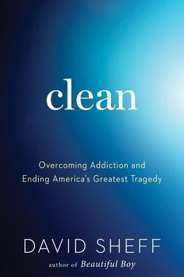 Cover image for Clean : overcoming addiction and ending America's greatest tragedy