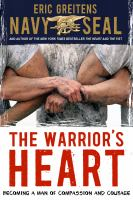 The Warrior's Heart: Becoming a Man of Courage and Compassion