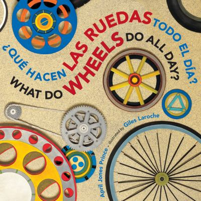 Cover image for ¿Qué hacen las ruedas todo el día? = What do wheels do all day?