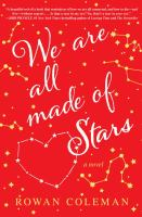 We Are All Made Of Stars : A Novel by Coleman, Rowan © 2016 (Added: 8/22/16)