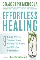 Effortless Healing : 9 Simple Ways To Sidestep Illness, Shed Excess Weight, And Help Your Body Fix Itself by Mercola, Joseph © 2015 (Added: 4/25/16)