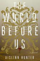 The World Before Us : A Novel by Hunter, Aislinn © 2015 (Added: 3/31/15)