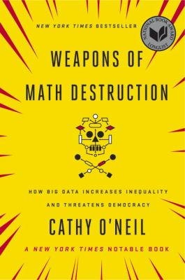 cover of Weapons of Math Destruction: How Big Data Increases Inequality and Threatens Democracy
