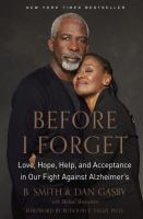 Before I Forget : Love, Hope, Help, And Acceptance In Our Fight Against Alzheimer's by Smith, B. (Barbara) © 2016 (Added: 1/28/16)