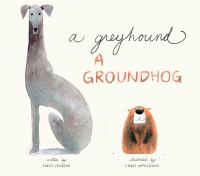 A+greyhound+a+groundhog by Jenkins, Emily © 2017 (Added: 1/5/17)