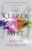 The Keeper Of The Mist by Neumeier, Rachel © 2016 (Added: 5/18/16)
