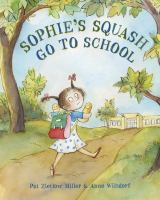 Sophies+squash+go+to+school by Miller, Pat Zietlow © 2016 (Added: 7/11/16)