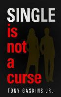 Single Is Not A Curse by Gaskins, Tony A. © 2013 (Added: 10/13/16)