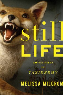 Details about Still life : adventures in taxidermy