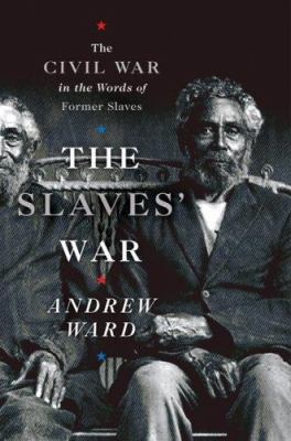 cover photo: The Slaves' War: The Civil War in the Words of Former Slaves