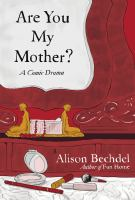 Are You My Mother? : A Comic Drama by Bechdel, Alison © 2012 (Added: 1/31/18)