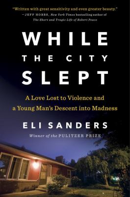 cover of While the city slept : a love lost to violence and a young man's descent into madness