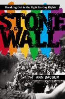 Stonewall : Breaking Out In The Fight For Gay Rights by Bausum, Ann © 2015 (Added: 1/20/16)