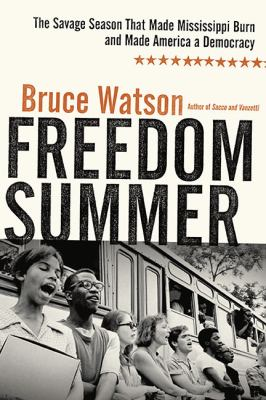 Details about Freedom summer : the savage season that made Mississippi burn and made America a democracy