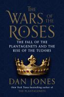 The Wars Of The Roses : The Fall Of The Plantagenets And The Rise Of The Tudors by Jones, Dan © 2014 (Added: 11/6/14)