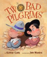 Two+bad+pilgrims by Lasky, Kathryn © 2009 (Added: 1/21/16)