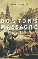 Boston's Massacre by Hinderaker, Eric © 2017 (Added: 3/20/17)