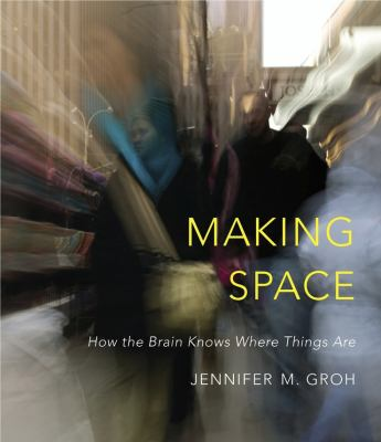 cover of Making Space: How the Brain Knows Where Things Are